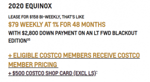 2020_EQUINOX LEASE FOR $158 BI-WEEKLY, THAT'S LIKE $79 WEEKLY AT 1% FOR 48 MONTHS WITH $2,800 DOWN PAYMENT ON AN LT FWD BLACKOUT EDITION35 + ELIGIBLE COSTCO MEMBERS RECEIVE COSTCO MEMBER PRICING + $500 COSTCO SHOP CARD (EXCL LS)